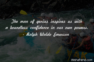 confidence-The man of genius inspires us with a boundless confidence ...