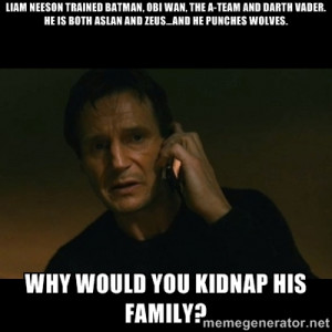 Liam Neeson trained Batman, Obi Wan, THE A-TEAM and Darth Vader. He is ...