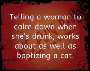 funny drunk quotes, calm down, baptize a cat