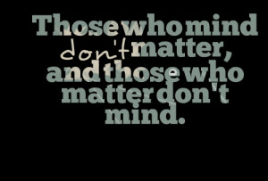 Quotes Picture: those who mind don't matter, and those who matter don ...