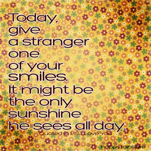 Quote of the Day : Give a Stranger a smile