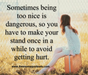 Sometimes being too nice is dangerous, so you have to make your stand ...