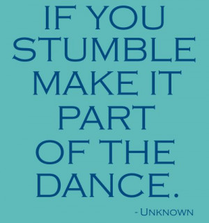 Dance Quotes And Sayings For Dance Teams If-you-stumble-make-part ...