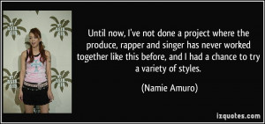 now, I've not done a project where the produce, rapper and singer ...