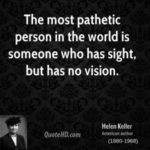 ... person in the world is someone who has sight, but has no vision