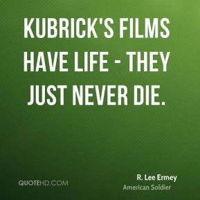 Kubrick's films have life - they just never die.