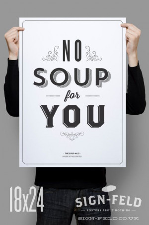 No Soup For You Kitchen Poster Seinfeld Quote Print by Signfeld