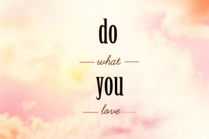 ... quotes do what you love 2 Motivational Quotes 308 Do What You Love
