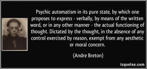 Psychic automatism in its pure state, by which one proposes to express ...