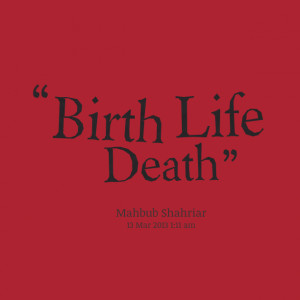 Quotes Picture: birth life death