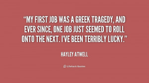 My first job was a Greek tragedy, and ever since, one job just seemed ...