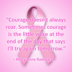 """Breast Cancer Quotes - """"Courage doesn't always roar. Sometimes ..."""