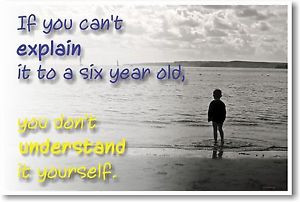 ... You-Cant-Explain-It-To-A-Six-Year-Old-NEW-Albert-Einstein-Quote-POSTER
