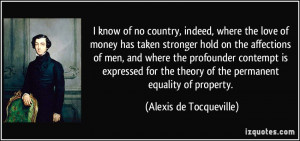 know of no country, indeed, where the love of money has taken ...