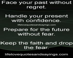 Quotes About The Past And Future Face your past without regret.