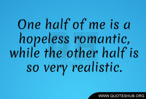 One half of me is a hopeless romantic, while the other half is so very ...
