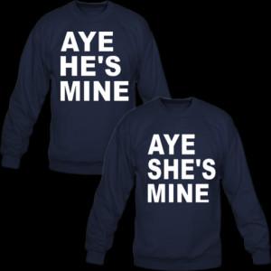 Aye She/He's Mine Crewneck Sweatshirt Love Couple