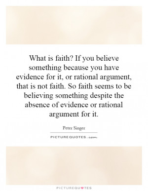 What is faith? If you believe something because you have evidence for ...