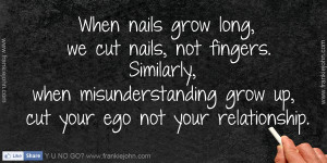 ... , when misunderstanding grow up, cut your ego not your relationship