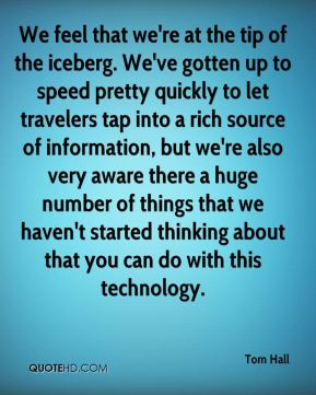 Tom Hall - We feel that we're at the tip of the iceberg. We've gotten ...