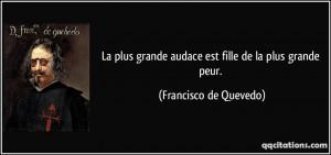 ... grande audace est fille de la plus grande peur. - Francisco de Quevedo