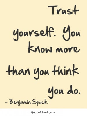 ... quotes - Trust yourself. you know more than you think you do