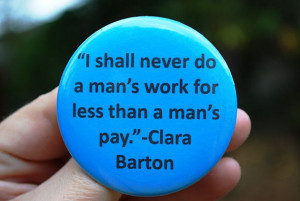 Feminist Equal Pay Clara Barton Quote Button/Badge/Magnet