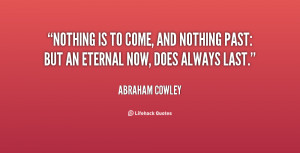 Nothing is to come, and nothing past: But an eternal now, does always ...