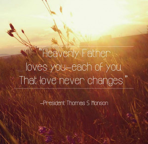 "... love never changes"" Inspirational quote by President Thomas S"