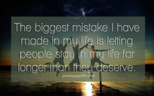 Life Quote: The biggest mistake I have made in my life is letting ...