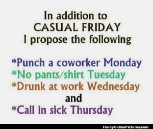 Check out this humorous quote about adding to Casual Friday! LOL