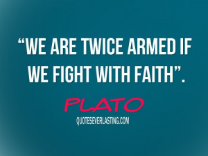 We are twice armed if we fight with faith.