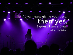 Being a diva #Diva #pattilabelle #quote