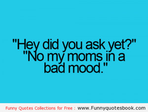 funnyquotesbook.comWhen your mom is in a bad mood - Funny Quotes