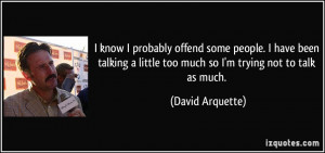 ... talking a little too much so I'm trying not to talk as much. - David