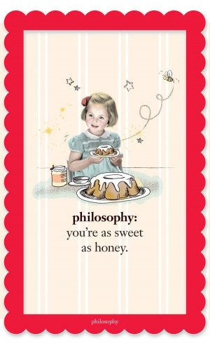 philosophy: you're as sweet as honey.