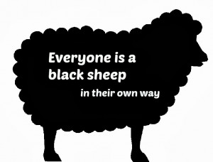 one out the black sheep make you you so being the black sheep isn t a ...