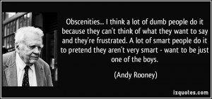 Obscenities... I think a lot of dumb people do it because they can't ...