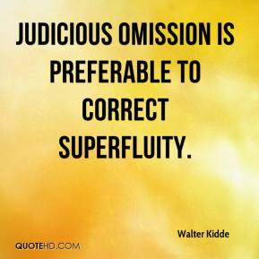 Walter Kidde - Judicious omission is preferable to correct superfluity ...