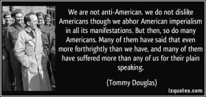 . we do not dislike Americans though we abhor American imperialism ...