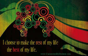 ... Choose to Make the Rest of My Life the Best of My Life ~ Future Quote