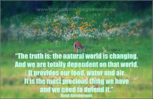 The Natural World Is Changing And We Are Totally Dependent On That ...