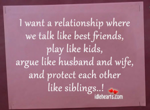 want a relationship where we talk like best friends, play like kids,