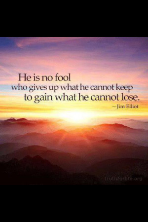 Jim Elliot.love this quote