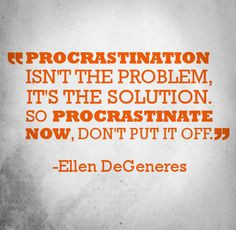 Funny quote about procrastination from comedian Ellen DeGeneres. More