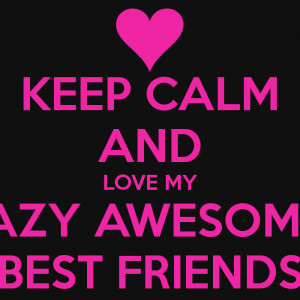 Love My Crazy Friends Quotes