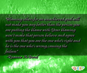 Blaming others for an unachieved goal will not make you any better ...