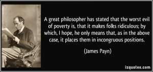 great philosopher has stated that the worst evil of poverty is, that ...
