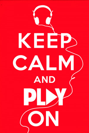 Keep calm and play on.