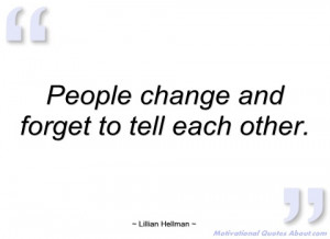 people change and forget to tell each lillian hellman